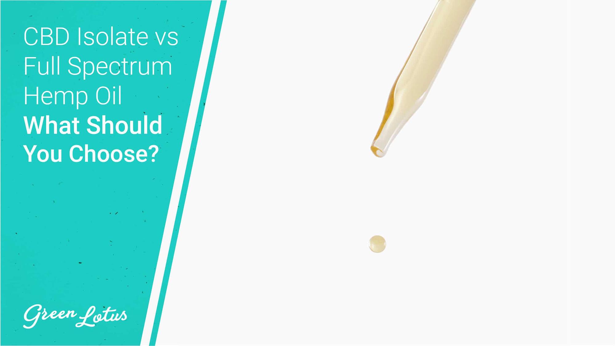 CBD Isolate vs Full Spectrum Hemp Oil - Which should you choose?